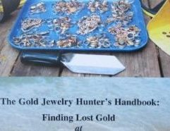 """The Gold Jewelry Hunter's Handbook: Finding Lost Gold at Beach, Park and Shoreline Metal Detecting Sites - 01 The Gold Jewelry Hunter's Handbook: Finding Lost Gold at Beach, Park and Shoreline Metal Detecting Sites By Clive James Clynick Clive James Clynick is the author of 15 previous treasure hunting """"how-to"""" books and numerous articles. In this detailed and informative book he draws upon his 30-plus years of detecting experience to create this unique guide to hunting specifically for gold jewelry with a metal detector at beach, park and shoreline sites. Topics include: • Selecting a Gold-Hunting Detector. • Gold in Your Neighborhood. • Understanding How and Where Gold is Lost. • Recognizing Gold Signals with any Detector. • Accuracy and Skill Building. • Managing Junk by way of Selectivity. • Time Usage and On-site Course Correction. • Understanding Shoreline Grades and Contours. • """"Marl Hunting."""" • Getting in at the Edge with Waders. • Advanced Beach, Park and Shoreline Site Analysis. …and much more. $16.95 (100 pgs., 8.5 x 5.5 softbound)."""