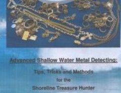 """Advanced Shallow Water Metal Detecting: Tips, Tricks and Methods for the Shoreline Treasure Hunter - 03 Clive James Clynick is the author of 12 previous detecting """"how-to"""" books and numerous articles. In this, his most advanced book to date, Mr. Clynick instructs the reader on how to become a more versatile and effective shoreline treasure hunter. Topics include: Equipment Handling: """"Suiting Up and Showing Up"""" Assessing Shoreline Grades VLF and Pulse Induction Methods and Applications """"Harnessing Pulsepower"""" Rough and Deep Water Hunting Skills """"Systematic"""" Hunt Methods Understanding Shoreline Classification and Exchange Assessing and Detecting Old Sites Combining Tools, Skills and Methods and much more (8.5 X 5.5 softbound, 115 pages, $16.95)"""