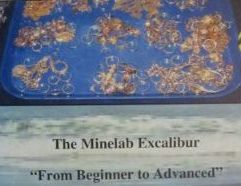 """The Minelab Excalibur: From Beginner to Advanced (Includes the Audio CD: """"Learning the Tones"""") - 02 Clive James Clynick is the author of twelve previous treasure hunting books and numerous articles. In this detailed and informative book Mr. Clynick shares his thirty-plus years of shoreline detecting experience to produce this practical guide to getting started and developing your accuracy with the Minelab Excalibur. Topics include: • Search Basics • Your Treasure Hunting """"Kit"""" • Familiarization and Tuning Basics • Avoiding Junk by Developing Your Accuracy • Recognizing Gold by Signal Tone • Skill Building at the Bench and in the Field • Detector Care: Avoiding Damage and Breakdowns • The Excalibur on Land • Silver-Only Hunting • Selecting and Understanding Sites • Includes the Audio CD: """"BBS: Learning the Tones"""" …and much more (85 pgs., 8.5 x 5.5 softbound)"""