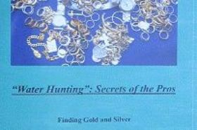 """""""Water Hunting: Secrets of the Pros"""" - 11 by Clive James Clynick In this informative 93 page book author Clive James Clynick shares his many years of worldwide detecting experience with the reader. Topics include: equipment choices and equipment handling. getting the most from your water detector. site selection and site """"reading."""" pulse induction and all-metal methods. understanding shorelines and water conditions. how to consistently find valuable jewelry in the water. traveling with equipment. hunting resorts abroad. an island-by-island guide to detecting in the Caribbean (93 pgs. 8.5 X 5.5 softbound) $ 14.95"""